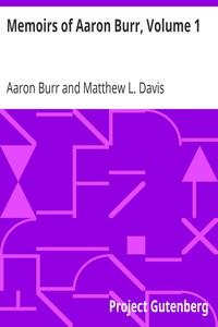 Memoirs of Aaron Burr, Volume 1.
