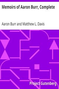Memoirs of Aaron Burr, Complete