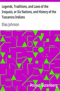 Legends, Traditions, and Laws of the Iroquois, or Six Nations, and History of the Tuscarora Indians