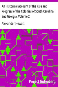 An Historical Account of the Rise and Progress of the Colonies of South Carolina and Georgia, Volume 2