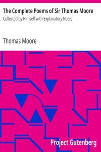 The Complete Poems of Sir Thomas MooreCollected by Himself with Explanatory Notes