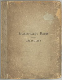 Shakespeare's Bones The Proposal to Disinter Them, Considered in Relation to Their Possible Bearing on His Portraiture: Illustrated by Instances of Visits of the Living to the Dead
