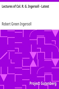 Cover of Lectures of Col. R. G. Ingersoll - Latest
