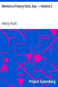Cover of Memoirs of Henry Hunt, Esq. — Volume 2