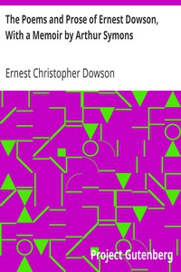 The Poems and Prose of Ernest Dowson, With a Memoir by Arthur Symons
