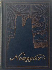 Cover of Normandy: The Scenery & Romance of Its Ancient Towns, Complete
