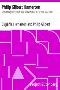 Philip Gilbert HamertonAn Autobiography, 1834-1858, and a Memoir by His Wife, 1858-1894