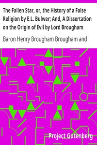 The Fallen Star, or, the History of a False Religion by E.L. Bulwer; And, A Dissertation on the Origin of Evil by Lord Brougham