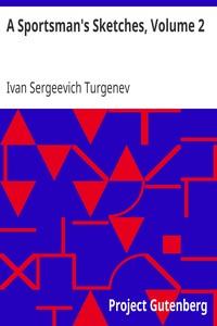 A Sportsman's Sketches, Volume 2Works of Ivan Turgenev, Volume 2