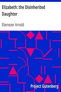 Elizabeth: the Disinherited Daughter By E. Ben Ez-er