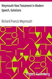 Weymouth New Testament in Modern Speech, Galatians