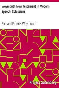 Weymouth New Testament in Modern Speech, Colossians