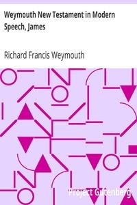 Weymouth New Testament in Modern Speech, James
