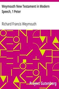 Weymouth New Testament in Modern Speech, 1 Peter