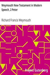 Weymouth New Testament in Modern Speech, 2 Peter