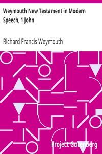 Cover of Weymouth New Testament in Modern Speech, 1 John