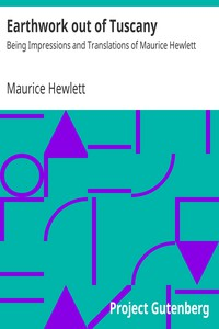 Earthwork out of Tuscany: Being Impressions and Translations of Maurice Hewlett