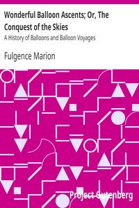 Wonderful Balloon Ascents; Or, The Conquest of the Skies A History of Balloons and Balloon Voyages
