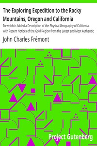 Cover of The Exploring Expedition to the Rocky Mountains, Oregon and California To which is Added a Description of the Physical Geography of California, with Recent Notices of the Gold Region from the Latest and Most Authentic Sources