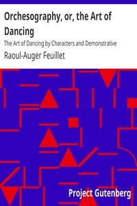 Orchesography, or, the Art of Dancing The Art of Dancing by Characters and Demonstrative Figures