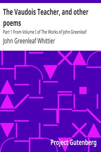Cover of The Vaudois Teacher, and other poems Part 1 From Volume I of The Works of John Greenleaf Whittier