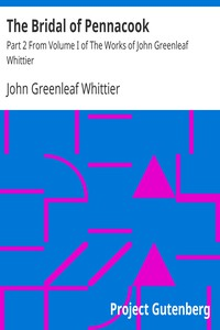 Cover of The Bridal of Pennacook Part 2 From Volume I of The Works of John Greenleaf Whittier