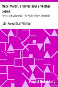 Cover of Mabel Martin, a Harvest Idyl; and other poems Part 4 From Volume I of The Works of John Greenleaf Whittier
