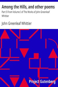 Cover of Among the Hills, and other poems Part 5 From Volume I of The Works of John Greenleaf Whittier