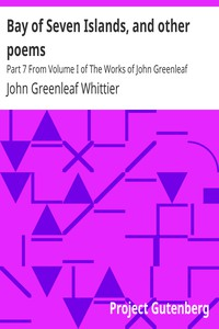Cover of Bay of Seven Islands, and other poems Part 7 From Volume I of The Works of John Greenleaf Whittier