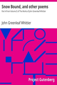 Cover of Snow Bound, and other poems Part 4 From Volume II of The Works of John Greenleaf Whittier