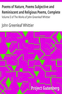 Cover of Poems of Nature, Poems Subjective and Reminiscent and Religious Poems, Complete Volume II of The Works of John Greenleaf Whittier