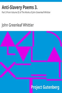 Cover of Anti-Slavery Poems 3. Part 3 From Volume III of The Works of John Greenleaf Whittier