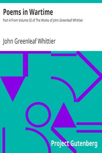 Cover of Poems in Wartime Part 4 From Volume III of The Works of John Greenleaf Whittier
