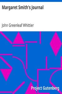 Margaret Smith's Journal Part 1 from Volume V of The Works of John Greenleaf Whittier