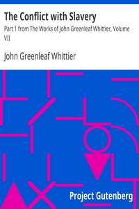 The Conflict with Slavery Part 1 from The Works of John Greenleaf Whittier, Volume VII