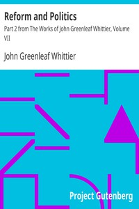 Cover of Reform and Politics Part 2 from The Works of John Greenleaf Whittier, Volume VII