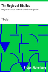 Cover of The Elegies of TibullusBeing the Consolations of a Roman Lover Done in English Verse
