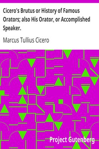 Cover of Cicero's Brutus or History of Famous Orators; also His Orator, or Accomplished Speaker.