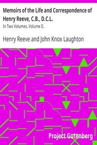Memoirs of the Life and Correspondence of Henry Reeve, C.B., D.C.L. In Two Volumes. Volume II.