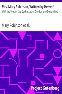 Cover of Mrs. Mary Robinson, Written by Herself, With the lives of the Duchesses of Gordon and Devonshire
