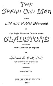 Cover of The Grand Old Man Or, the Life and Public Services of the Right Honorable William Ewart Gladstone, Four Times Prime Minister of England