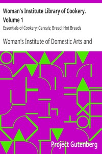 Woman's Institute Library of Cookery. Volume 1: Essentials of Cookery; Cereals; Bread; Hot Breads