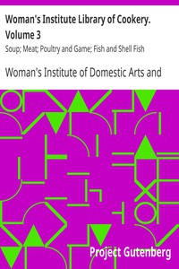 Woman's Institute Library of Cookery. Volume 3: Soup; Meat; Poultry and Game; Fish and Shell Fish