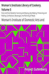 Cover of Woman's Institute Library of Cookery. Volume 5: Fruit and Fruit Desserts; Canning and Drying; Jelly Making, Preserving and Pickling; Confections; Beverages; the Planning of Meals