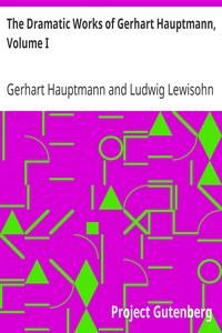 The Dramatic Works of Gerhart Hauptmann, Volume I
