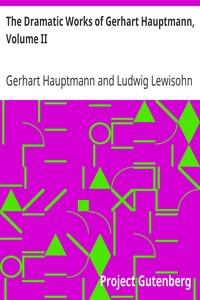 The Dramatic Works of Gerhart Hauptmann, Volume II