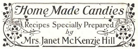 Home Made Candies Recipes Specially Prepared by Mrs. Janet McKenzie Hill