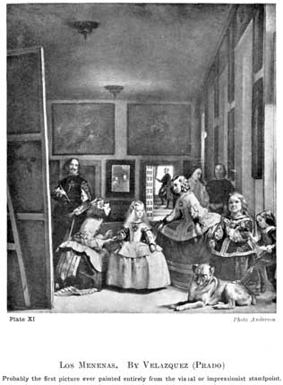 Plate XI. LOS MENENAS. BY VELAZQUEZ (PRADO) Probably the first picture ever painted entirely from the visual or impressionist standpoint. Photo Anderson