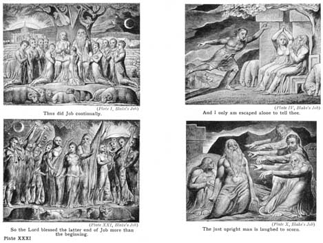 Plate XXXI. Thus did Job continually. (Plate I, Blake's Job) And I only am escaped alone to tell thee. (Plate IV, Blake's Job) So the Lord blessed the latter end of Job more than the beginning. (Plate XXI, Blake's Job) The just upright man is laughed to scorn. (Plate X, Blake's Job)