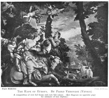 Plate XXXVIII. THE RAPE OF EUROPA. BY PAOLO VERONESE (VENICE) A composition of rich full forms and rich full colour. (See the diagram on opposite page for analysis of line rhythm.) Photo Anderson